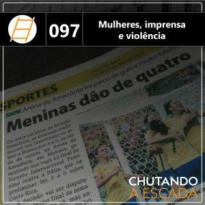 Chute 097 - Mulheres, imprensa e violência