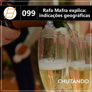 Chute 099 - Rafa Mafra explica: indicações geográficas