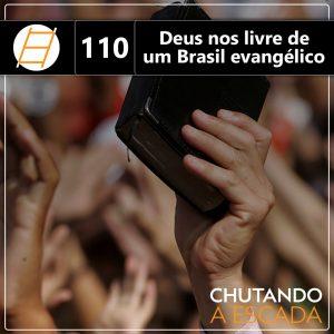 Chute 110 - Deus nos livre de um Brasil evangélico
